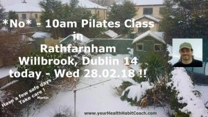 Snow Feb 2018 No Morning Pilates Classes in South Dublin Rathfarnham Willbrook near Nutgrove Marlay Park WhiteChurch Dublin 14 Dublin 16